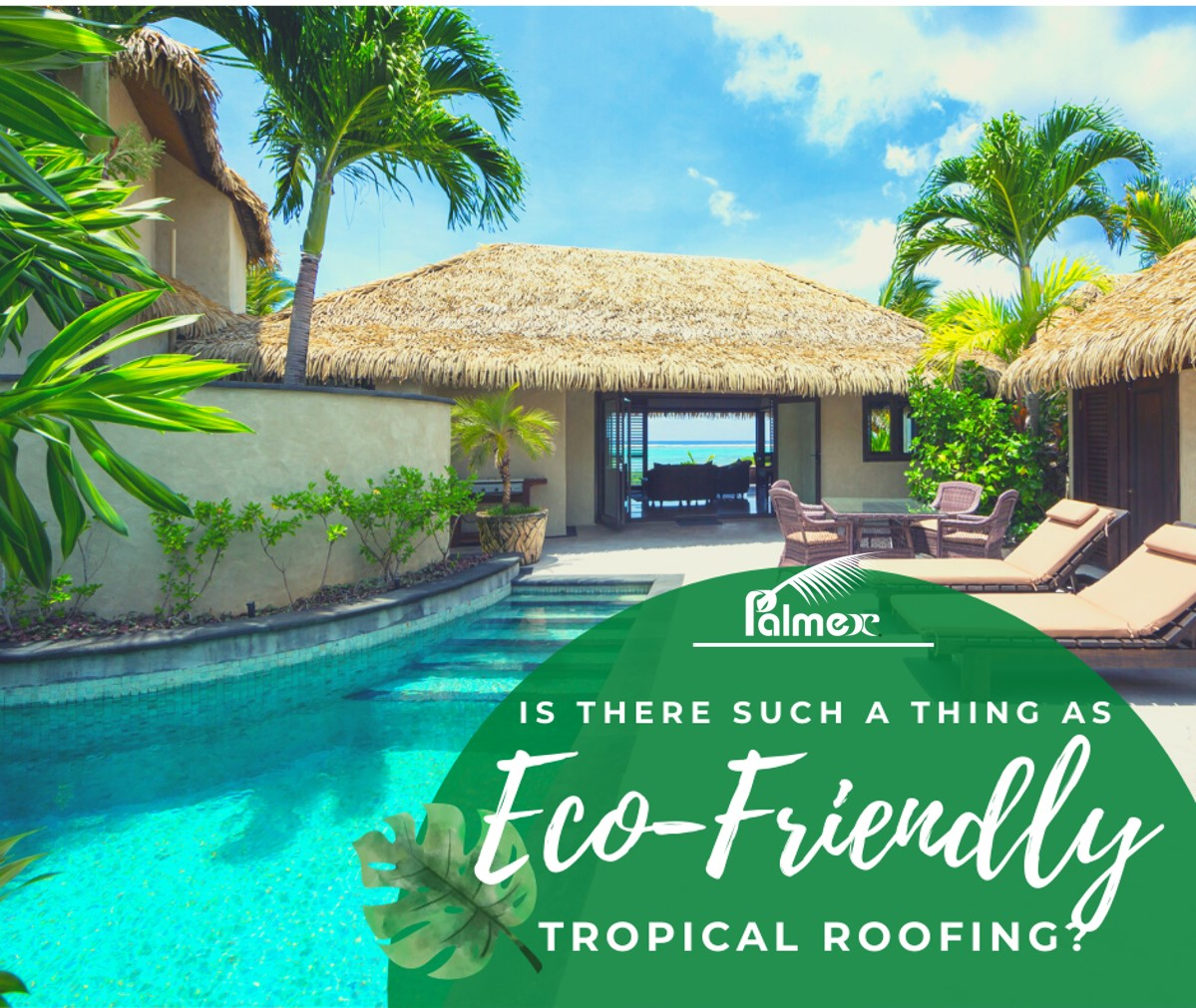 Is there such a thing as Eco-Friendly Tropical Roofing?
