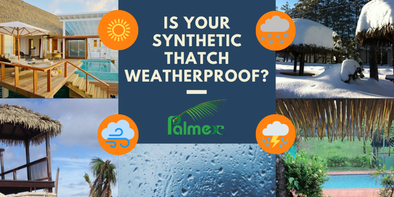 Is your synthetic thatch weatherproof?